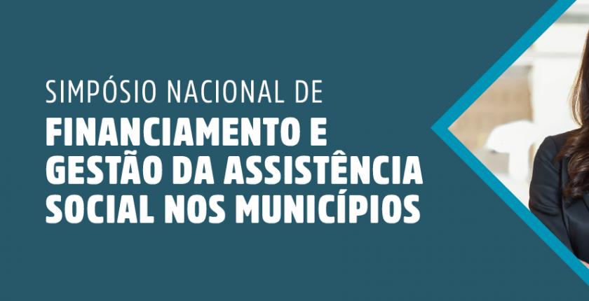 Simpósio Nacional de Financiamento e Gestão da Assistência Social nos Municípios